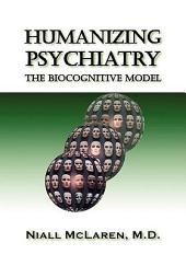 Humanizing Psychiatry: The Biocognitive Model