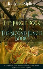 The Jungle Book & The Second Jungle Book (Complete Edition with the Original Illustrations by John Lockwood Kipling): Classic of children's literature from one of the most popular writers in England, known for Kim, Just So Stories, Captain Courageous, Stalky & Co, Plain Tales from the Hills, Soldier's Three