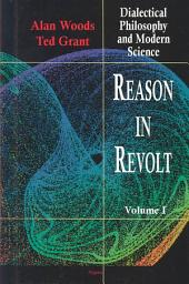 Reason in Revolt, Vol. I: Dialectical Philosophy and Modern Science