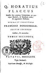 Q. Horatius Flaccus selectis fere omnium interpretum, ac praecipue Dacierii, & Sanadonis notis, & argumentis illustratus opera et industria Francisci Dorighello ... Tomus primus [- tertius]: Volume 2