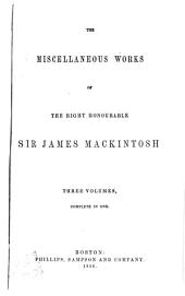 The Miscellaneous Works of the Right Honourable Sir James Mackintosh