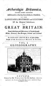 Archaeologia Britannica: Giving Some Account Additional to what Has Been Hitherto Publish'd, of the Languages, Histories and Customs of the Original Inhabitants of Great Britain: from Collections and Observations in Travels Through Wales, Cornwall, Bas-Bretagne, Ireland and Scotland, Volume 1
