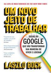 Um novo jeito de trabalhar: O que o Google faz de diferente para ser uma das empresas mais criativas e bem-sucedidas do mundo