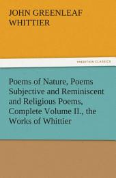 Poems of Nature, Poems Subjective and Reminiscent and Religious Poems, Complete Volume II., the Works of Whittier