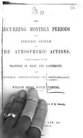 The Recurring Monthly Periods and Periodic System of the Atmospheric Actions: With the Evidences of Heat and Electricity, and General Observations on Meteorology