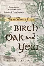 The Wisdom of Birch, Oak, and Yew