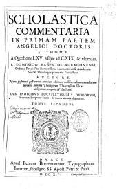 Scholastica commentaria in primam partem ... S. Thomae: a quastione LXV vsque ad CXIX [et] vltimam