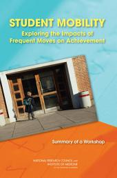 Student Mobility: Exploring the Impacts of Frequent Moves on Achievement: Summary of a Workshop