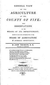General View of the Agriculture of the County of Fife:: With Observations on the Means of Its Improvement: