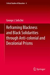 Reframing Blackness and Black Solidarities through Anti-colonial and Decolonial Prisms