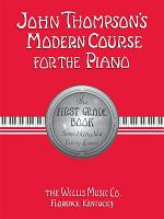 John Thompson s Modern Course for the Piano   First Grade  Book Only  PDF