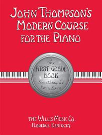 John Thompson S Modern Course For The Piano   First Grade  Book Only