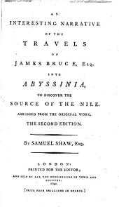 An Interesting Narrative of the Travels of James Bruce: Esq. Into Abyssinia, to Discover the Source of the Nile. Abridged from the Original Work. By Samuel Shaw, Esq