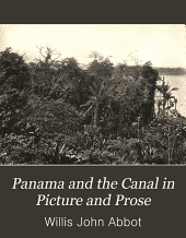 Panama and the Canal in Picture and Prose: A Complete Story of Panama, as Well as the History, Purpose and Promise of Its World-famous Canal--the Most Gigantic Engineering Undertaking Since the Dawn of Time