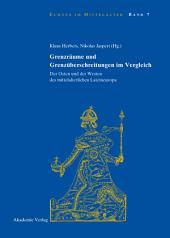 Grenzräume und Grenzüberschreitungen im Vergleich: Der Osten und der Westen des mittelalterlichen Lateineuropa