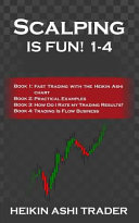 Scalping is Fun! 1-4: Book 1: Fast Trading with the Heikin Ashi Chart Book 2: Practical Examples Book 3: How Do I Rate My Trading Results? B