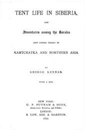 Tent Life in Siberia: And Adventures Among the Koraks and Other Tribes in Kamtchatka and Northern Asia