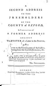 A Second Address to the Freeholders of the County of Oxford: In Vindication of a Former Address Against the Writer of A Letter to the Printer, with a Letter to the Freeholders of Oxfordshire, Containing Some Few Candid Remarks &c, Volume 8