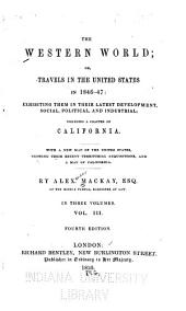 The Western World; Or, Travels in the United States in 1846-47: Exhibiting Them in Their Latest Development, Social, Political and Industrial; Including a Chapter on California, Volume 3
