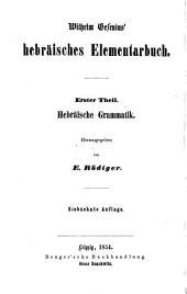 Wilhelm Gesenius' hebräisches Elementarbuch: 1. Theil: Hebräische Grammatik. Herausgegeben von E. Rödiger. Mit einer Schrifttafel