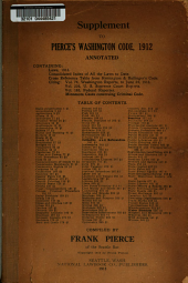 Pierce's Code: A Compilation of All the Laws in Force in the State of Washington, Including the Session of 1911 : Annotated, Part 1