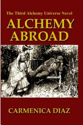 Alchemy Abroad: The Third Alchemy Universe Novel