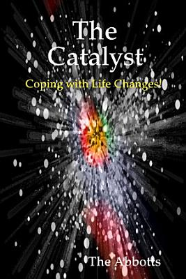 The Catalyst   Coping With Life Changes