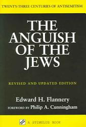 The Anguish of the Jews: Twenty-three Centuries of Antisemitism
