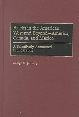 Blacks in the American West and Beyond  America  Canada  and Mexico PDF