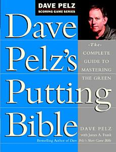 Dave Pelz s Putting Bible