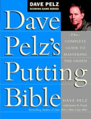 Dave Pelz s Putting Bible