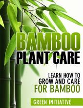 Bamboo Plant Care - Learn How to Grow and Care for Bamboo