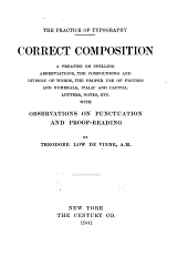 The Practice of Typography: Correct Composition, a Treatise on Spelling, Abbreviations, the Compounding and Division of Words, the Proper Use of Figures and Numerals, Italic and Capital Letters, Notes, Etc., with Observations on Punctuation and Proof-reading, Volume 2