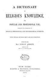 A Dictionary of Religious Knowledge: For Popular and Professional Use, Comprising Full Information on Biblical, Theological, and Ecclesiastical Subjects