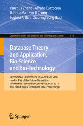 Database Theory and Application, Bio-Science and Bio-Technology: International Conferences, DTA / BSBT 2010, Held as Part of the Future Generation Information Technology Conference, FGIT 2010, Jeju Island, Korea, December 13-15, 2010. Proceedings