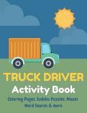 TRUCK DRIVER Activity Book