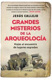 Grandes misterios de la arqueología: Viajes al encuentro de lugares sagrados