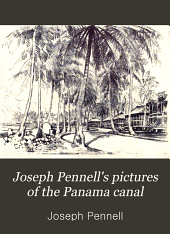 Joseph Pennell's Pictures of the Panama Canal: Reproductions of a Series of Lithographs Made by Him on the Isthmus of Panama, January-March, 1912
