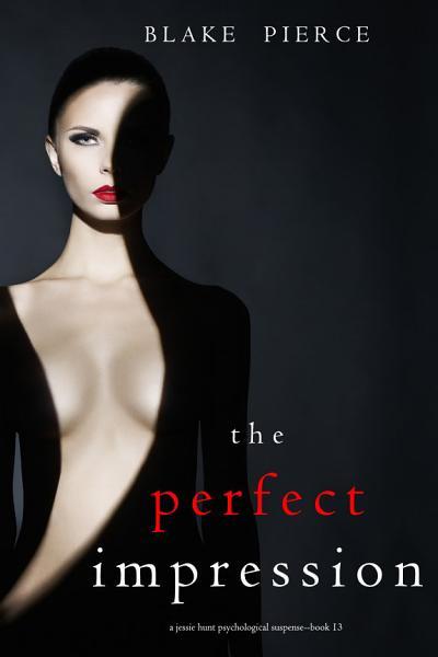 The Perfect Impression A Jessie Hunt Psychological Suspense Thrillerbook Thirteen