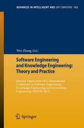 Software Engineering and Knowledge Engineering: Theory and Practice: Selected papers from 2012 International Conference on Software Engineering, Knowledge Engineering and Information Engineering (SEKEIE 2012)