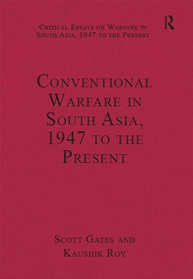 Conventional Warfare in South Asia  1947 to the Present PDF