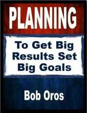 Planning: To Get Big Results Set Big Goals
