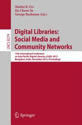 Digital Libraries: Social Media and Community Networks: 15th International Conference on Asia-Pacific Digital Libraries, ICADL 2013, Bangalore, India, December 9-11, 2013. Proceedings