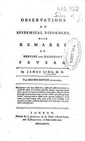 Observations on Epidemical Disorders: With Remarks on Nervous and Malignant Fevers
