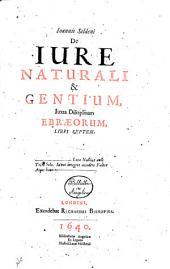 Ioannis Seldeni De iure naturali & gentium, iuxta disciplinam Ebræorum, libri septem