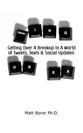 Deleting UR Ex: Getting over a breakup in a world of tweets, texts, and social updates
