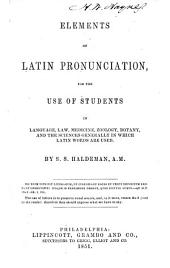 Elements of Latin Pronunciation: For the Use of Students in Language, Law, Medicine, Zoology, Botany, and the Sciences Generally in which Latin Words are Used