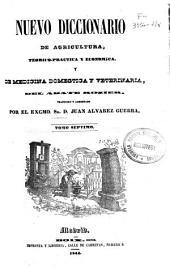 Nuevo diccionario de agricultura, teórica-práctica y económica y de medicina doméstica y veterinaria: Volumen 7