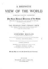 A Bird's-eye View of the World: A Popular Scientific Description of the Great Natural Divisions of the Globe