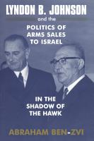 Lyndon B  Johnson and the Politics of Arms Sales to Israel PDF